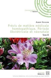 Albert Scialom - Précis de matière médicale homéopathique - Tome 2, Période Obstétricale et néonatale.