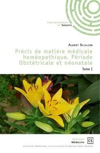 Albert Scialom - Précis de matière médicale homéopathique - Période obstétricale et néonatale Tome 1.