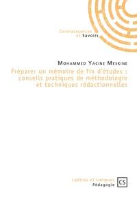 Mohammed Yacine Meskine - Préparer un mémoire de fin d'études : conseils pratiques de méthodologie et techniques rédactionnelles.