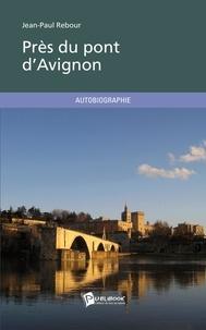 Jean-Paul Rebour - Près du pont d'Avignon.