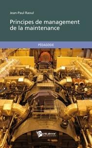 Jean-Paul Raoul - Principes de management de la maintenance.