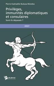 Pierre-Kashadile Bukasa-Muteba - Privilèges, immunités diplomatiques et consulaires.