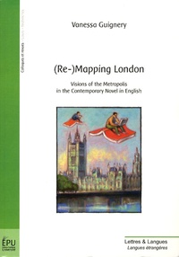 Vanessa Guignery - (Re-)Mapping London - Visions of the metropolis in the contemporary novel in english.