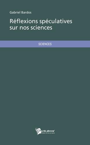 Réflexions spéculatives sur nos sciences