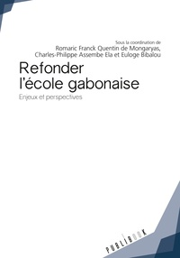 Romaric Franck Quentin de Mongaryas et Charles-Philippe Assemble Ela - Refonder l'école gabonaise - Enjeux et perspectives.