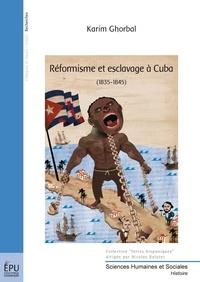 Karim Ghorbal - Réformisme et esclavage à Cuba - (1835-1845).