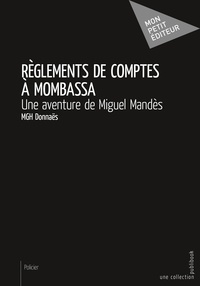 MGH Donnaës - Règlements de comptes à Mombassa - Une aventure de Miguel Mandès.