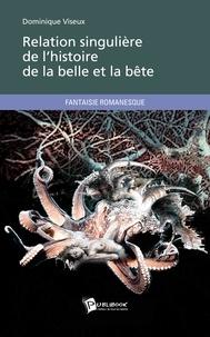 Dominique Viseux - Relation singulière de l'histoire de la belle et la bête.
