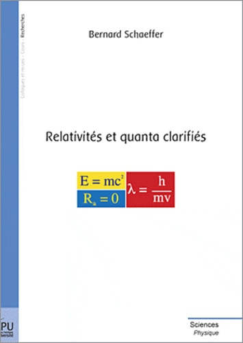 Bernard Shaeffer - Relativités et quanta clarifiés.