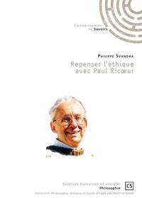 Philippe Svandra - Repenser l'éthique avec Paul Ricoeur.