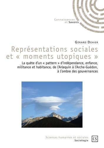 """Gérard Dehier - Représentations sociales et """"moments utopiques"""" - La quête d'un """"pattern"""" d'indépendance, enfance, militance et habitance, de l'Arlequin à l'Arche-Guédon, à l'ombre des gouvernances.."""