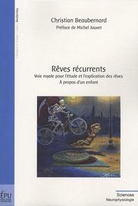 Christian Beaubernard - Rêves récurrents - Voie royale pour l'étude et l'explication des rêves ; A propos d'un enfant.