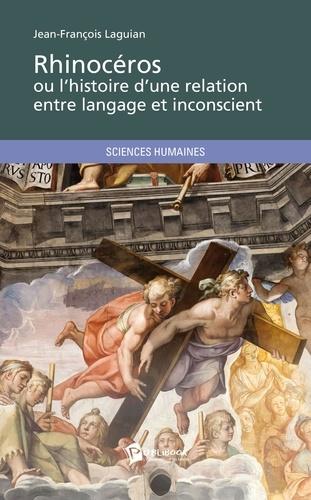 Jean-François Laguian - Rhinocéros ou l'histoire d'une relation entre langage et inconscient.