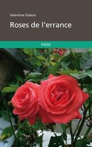 Valentine Dubois - Roses de l'errance.