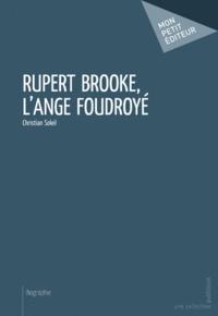 Christian Soleil - Rupert Brooke, l'ange foudroyé.