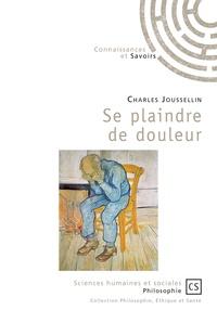 Charles Joussellin - Se plaindre de douleur.