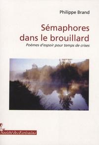 Philippe Brand - Sémaphores dans le brouillard - Poèmes d'espoir pour temps de crises.