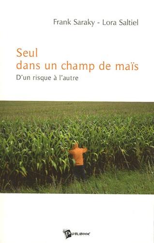 Frank Saraky et Lora Saltiel - Seul dans un champ de maïs - D'un risque à l'autre.