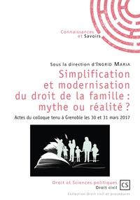 Ingrid Maria - Simplification et modernisation du droit de la famille : mythe ou réalité ? - Actes du colloque tenu à Grenoble les 30 et 31 mars 2017.