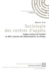 Benoît Tine - Sociologie des centres d'appels - Usages sociaux de l'emploi en Occident et défis culturels des délocalisations en Afrique.