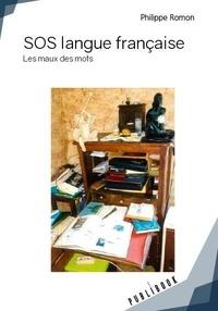 Philippe Romon - SOS langue française - Les maux des mots.