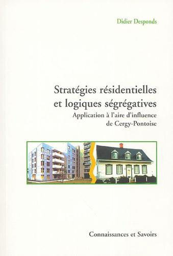 Didier Desponds - Stratégies résidentielles et logiques ségrégatives - Investigation dans l'aire d'influence de Cergy-Pontoise.
