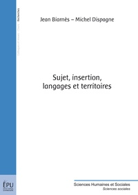 Jean Biarnès et Michel Dispagne - Sujet, insertion, langages et territoires.