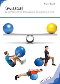 Thierry Bredel - Swissball - La méthode à portée de tous pour un corps tonique et svelte.