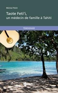 Michel Petit - Taote Feti'i, un médecin de famille à Tahiti.