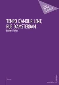 Bernard Tellez - Tempo d'amour lent, rue d'Amsterdam.
