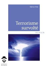 Fabrice Viné - Terrorisme survolté.