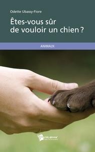Odette Ubassy Fiore - Êtes-vous sûr de vouloir un chien ?.