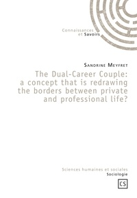 Sandrine Meyfret - The Dual-Career Couple : a Concept that is redrawing the Borders between Private and Professional Life ?.