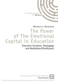 Bénédicte Gendron - The Power of The Emotional Capital in Education - Executive functions, Heutagogy and Medidation/Mindfulness.
