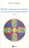 Gilbert Monbaron - Tibul(le) compagnon du devoir, les secrets d'un druide Helvète - Tome 2.