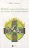 Gilbert Monbaron - Tibule(le) compagnon du devoir, les secrets d'un druide Helvète - Tome 1.