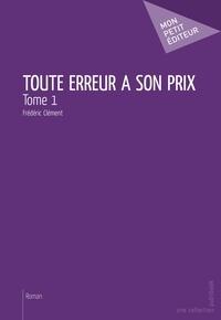 Frédéric Clément - Toute erreur a son prix - Tome 1.