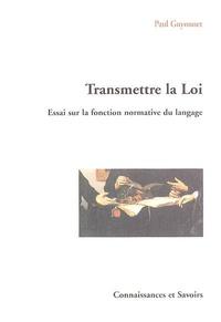 Paul Guyonnet - Transmettre la Loi - Essai sur la fonction normative du langage.