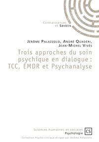 Jérôme Palazzolo et André Quaderi - Trois approches du soin psychique en dialogue : TCC, EMDR et Psychanalyse.