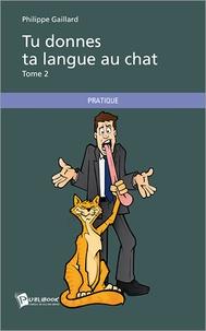 Philippe Gaillard - Tu donnes ta langue au chat - Tome 2.