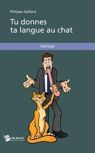 Philippe Gaillard - Tu donnes ta langue au chat.