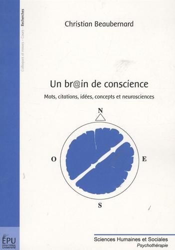 Christian Beaubernard - Un br@in de conscience - Mots, citations, idées, concepts et neurosciences.