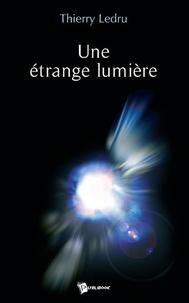 Thierry Ledru - Une étrange lumière.