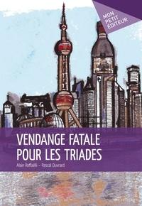 Alain Raffaëlli et Pascal Ouvrard - Vendange fatale pour les triades.