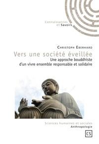 Christoph Eberhard - Vers une société éveillée - Une approche bouddhiste d'un vivre-ensemble responsable et solidaire.