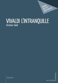 Christian Soleil - Vivaldi l'intranquille.
