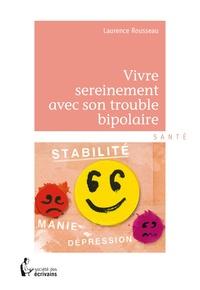 Laurence Rousseau - Vivre sereinement avec son trouble bipolaire.