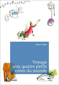 Olivier Helbe - Voyage aux quatre petits coins du monde.