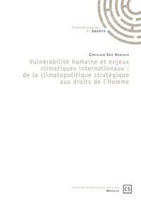 Vulnérabilité humaine et enjeux climatiques internationaux : de la climatopolitique stratégique aux droits de lhomme.pdf