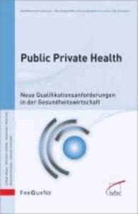 Public Private Health - Neue Qualifikationsanforderungen in der Gesundheitswirtschaft.